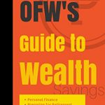 OFW's Guide to Wealth: Learn how to take care of your money, Maximize your Income, Start Investing and Retire early as an Overseas Filipino Worker Kindle Edition